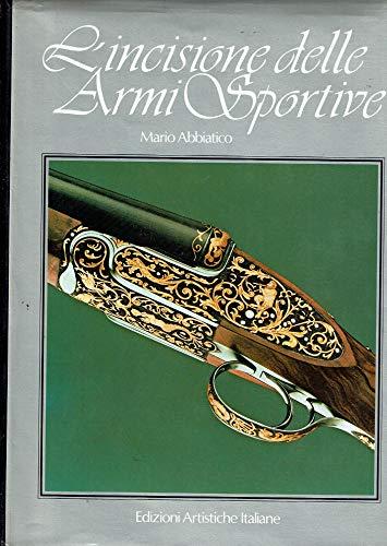 L'incisione delle Armi Sportive (Italian Edition): Abbiatico, Mario