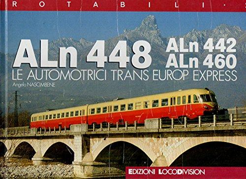 9788885079045: ALn 448, ALn 442, ALn 460: Le automotrici Trans Europ Express (Rotabili) (Italian Edition)