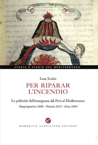 9788885127609: Per riparar l'incendio. Le politiche dell'emergenza dal Perù al Mediterraneo. Huaynaputina 1600-Vesuvio 1631-Etna 1669