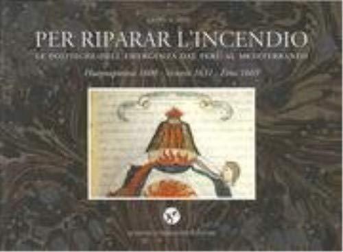 9788885127623: Per riparar l'incendio. Le politiche dell'emergenza dal Perù al Mediterraneo. Huaynaputina 1600-Vesuvio 1631-Etna 1669