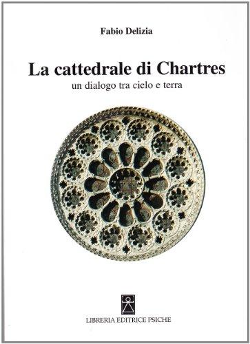 La cattedrale di Chartres. Un dialogo tra cielo e terra.: Delizia,Fabio.