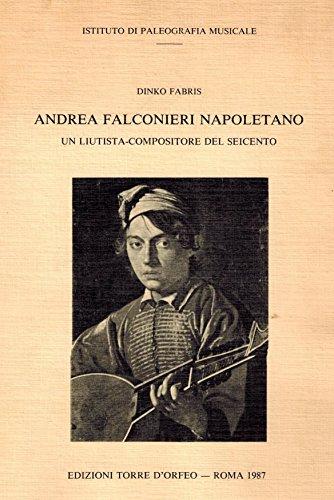 9788885147034: Andrea Falconieri napoletano. Un liutista compositore del Seicento