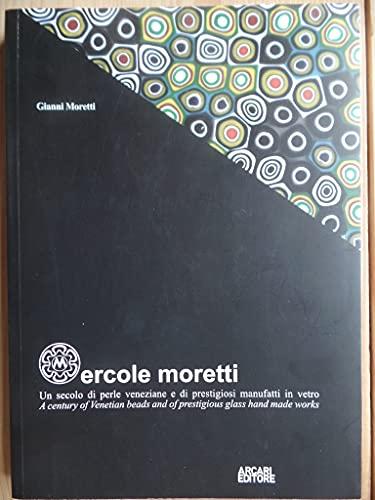 9788885164468: Ercole Moretti. Un secolo di perle veneziane e di prestigiosi manufatti di vetro