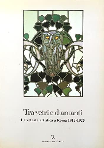 9788885203440: Tra Vetri E Diamanti: La Vetrata Artistica A Roma, 1912-1925