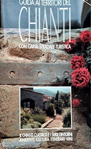 9788885219052: Guida ai territori del Chianti. Il Chianti classico e i suoi dintorni. Ambiente, cultura, itinerari, vini