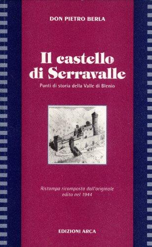 Il Castello Di Serravalle, Punti Di Storia Della Valle Di Blenio: Ristampa Ricomposta Dall'...