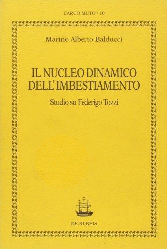 Il nucleo dinamico dell'imbestiamento. Studio su Federico Tozzi.: Balducci,Marino Alberto.
