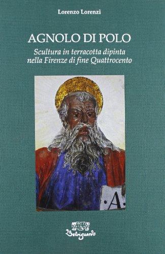 Agnolo di Polo. Scultura in terracotta nella Firenze del Quattrocento.: Lorenzi,Lorenzo.