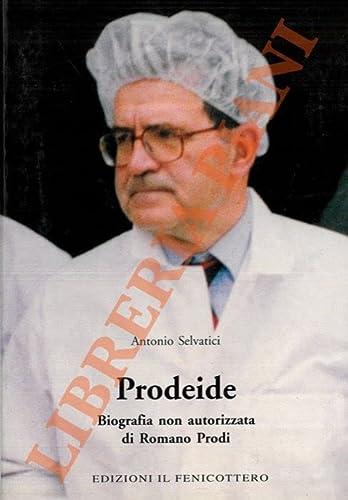9788885324282: Prodeide. Biografia non autorizzata di Romano Prodi