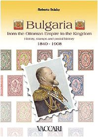 9788885335820: Bulgaria. From the ottoman empire to the kingdom. History, stamps and postal history 1840-1908