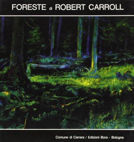 Foreste di Robert Carroll.: Catalogo della Mostra: