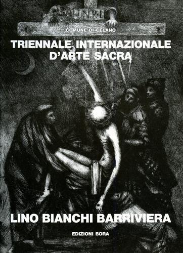 Lino Bianchi Barriviera: Triennale internazionale d'arte sacra: Lino Bianchi Barriviera