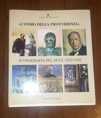 L'uomo Della Provvidenza: Iconografia Del Duce 1923-1945: Di Genova, Giorgio;
