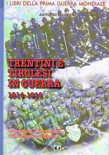 Trentini e tirolesi in guerra 1914-1918 (I: Mautone, Antonio