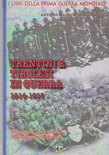 Trentini e tirolesi in guerra 1914-1918 (I libri della prima guerra mondiale): Mautone, Antonio