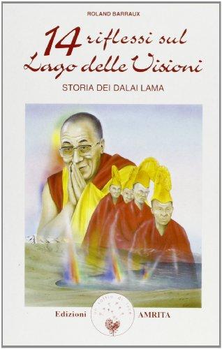 Quattordici riflessi sul lago delle visioni: storia dei Dalai Lama.: Barraux, Roland