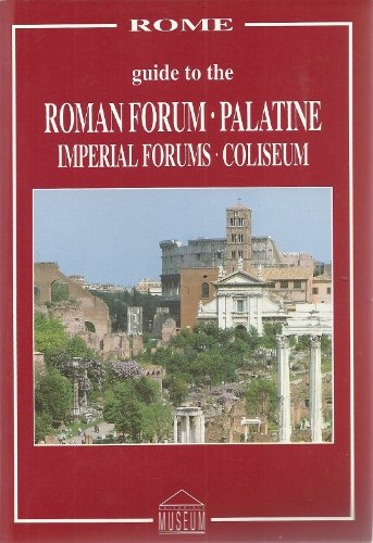 Guide to the Roman Forum, Palatine, Imperial Forums and Collseum: editoriale Museum SRl Roma