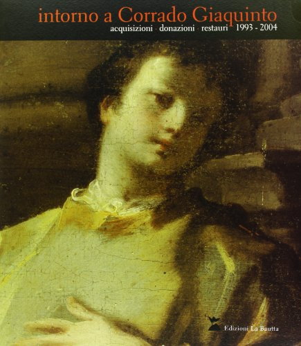 9788885425538: Intorno a Corrado Giaquinto. Acquisizione donazione restauri 1993/2004