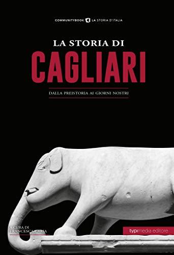 9788885488861: La storia di Cagliari. Dalla preistoria ai giorni nostri
