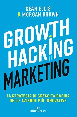 9788885493339: Growth hacking marketing. La strategia di crescita rapida delle aziende più innovative