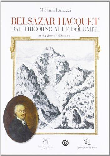 Belsazar Hacquet. Dal Tricorno alle Dolomiti. Un: Melania Lunazzi