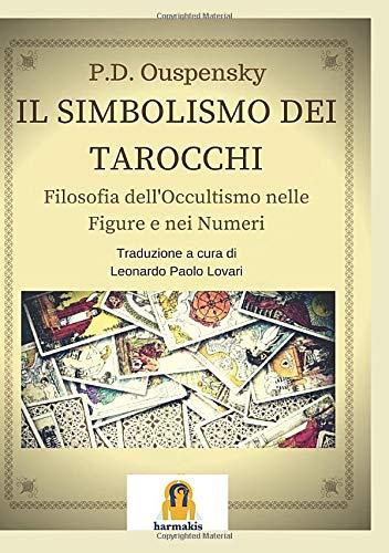 Il simbolismo dei tarocchi. Filosofia dell occultismo: Peter D. Ouspensky
