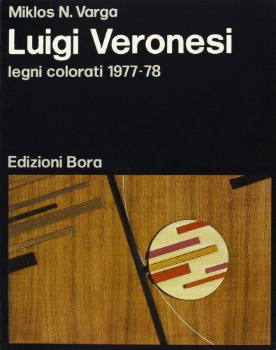 Luigi Veronesi. Legni colorati 1977-1978.: Varga,Miklos N.