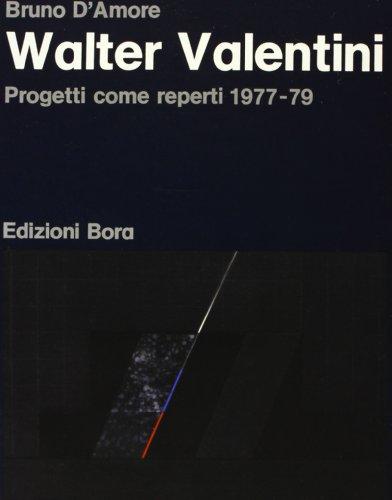 Walter Valentini. Progetti come reperti 1977-1979.: D'Amore,Bruno.