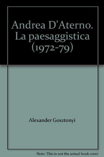 Andrea D'Aterno. La paesaggistica Landschaftsmalerei 1972-79.: Gosztonyi,Alexander.