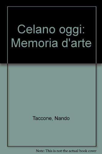Celano oggi, memoria d'arte.: Taccone,Nando.