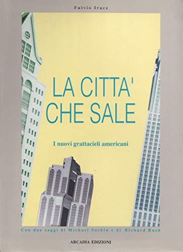 LA CITTA' CHE SALE: I Nuovi Grattacieli: Irace, Fulvio