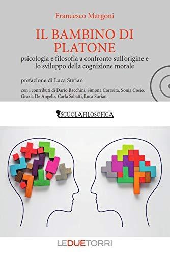 9788885720114: Il bambino di Platone. Psicologia e filosofia a confronto sull'origine e lo sviluppo della cognizione morale