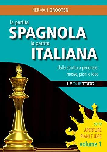 9788885720305: La partita spagnola la partita italiana dalla struttura pedonale: mosse, piani e idee