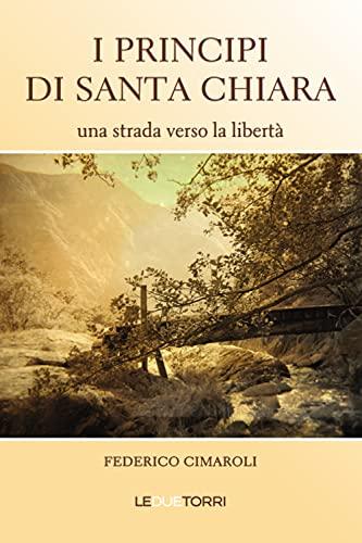 9788885720527: I principi di Santa Chiara. Una strada verso la libertà