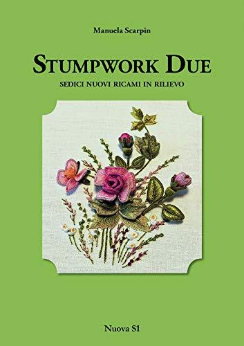 9788885743212: Stumpwork due. Sedici nuovi ricami in rilievo (Merletti e ricami)