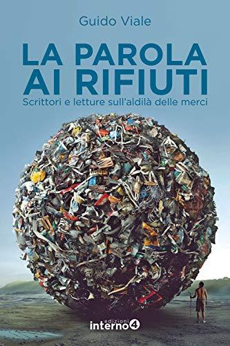 9788885747302: La parola ai rifiuti. Scrittori e letture sull'aldilà delle merci