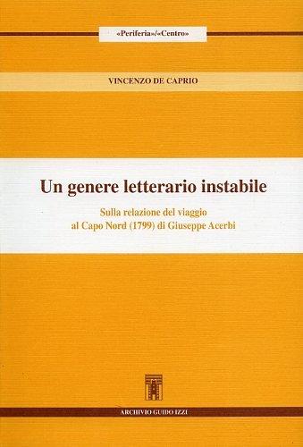 9788885760646: Un genere letterario instabile. Sulla relazione del viaggio al Capo Nord (1799) di Giuseppe Acerbi