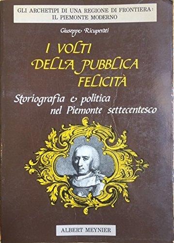 I volti della pubblica felicità. Storiografia e politica nel Piemonte settecentesco (8885825575) by Giuseppe Ricuperati