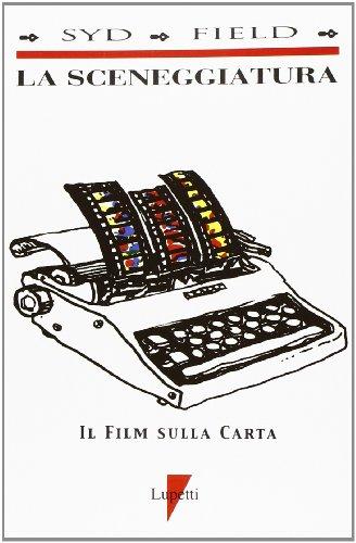 9788885838635: La sceneggiatura. Il film sulla carta (Istruzioni per l'uso)