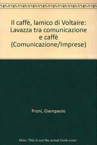 Il caffe, l'amico di Voltaire: Lavazza tra comunicazione e caffe (Comunicazione/imprese) (...