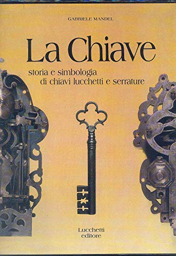 La chiave: Storia e simbologia di chiavi, lucchetti e serrature (Italian Edition) (9788885839939) by Gabriele Mandel