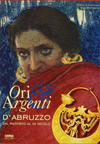 Ori & argenti d'Abruzzo, dal Medioevo al XX secolo.: GANDOLFI (A.) MATTIOCCO (E.)