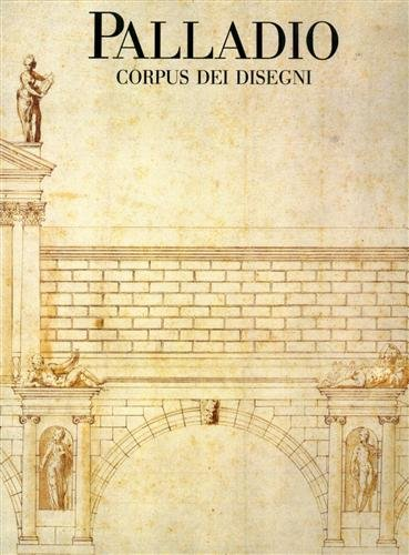 Palladio. Corpus dei disegni al Museo civico di Vicenza: Puppi, Lionello.:
