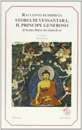 9788885889651: Storia di Vessantara, principe generoso. Racconto buddhista. Il lento fluire dei doni di sé