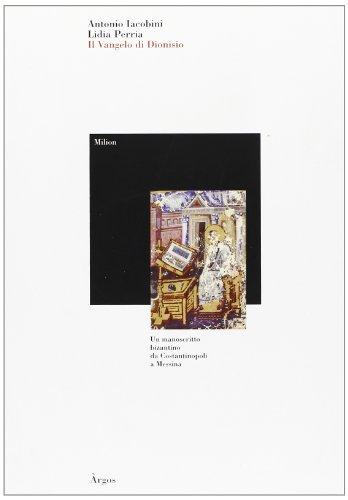 Il vangelo di Dionisio. Un manoscritto bizantino: Antonio. Perria, Lidia.