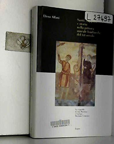 9788885897861: Santi, supplizi e storia nella pittura murale lombarda del XII secolo. La cappella di San Martino a Carugo. Mariano Comense