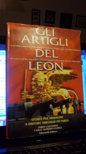 9788885909878: Gli artigli del leon. La batteria «Amalfi» e le fortificazioni costiere di Venezia nelle due guerre mondiali