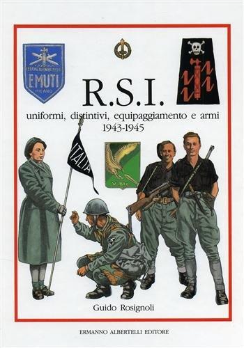R.S.I.: uniformi, distintivi, equipaggiamento e armi 1943 - 1945 (9788885909991) by Guido Rosignoli