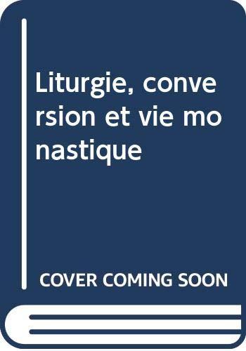Liturgie, conversion et vie monastique: Conferences Saint-Serge,: Triacca, A. M.,