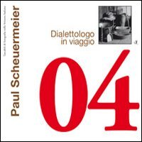 9788885922136: Paul Scheuermeier. Dialettologo in viaggio